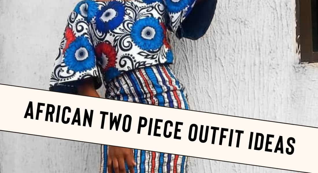 African Two Piece Outfit Ideas