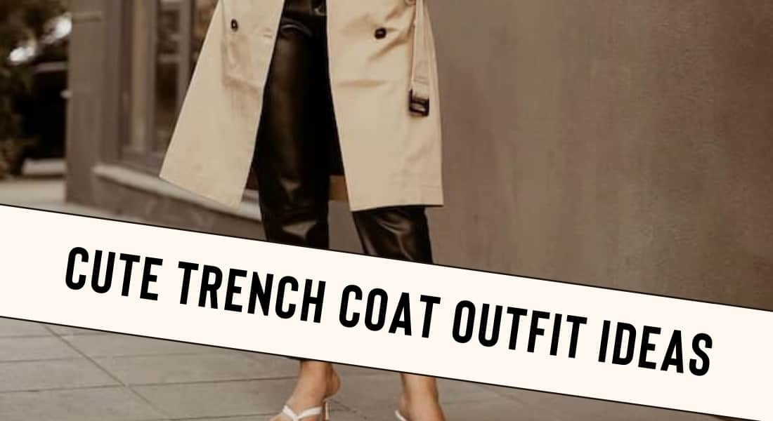 Cute Trench Coat Outfit Ideas