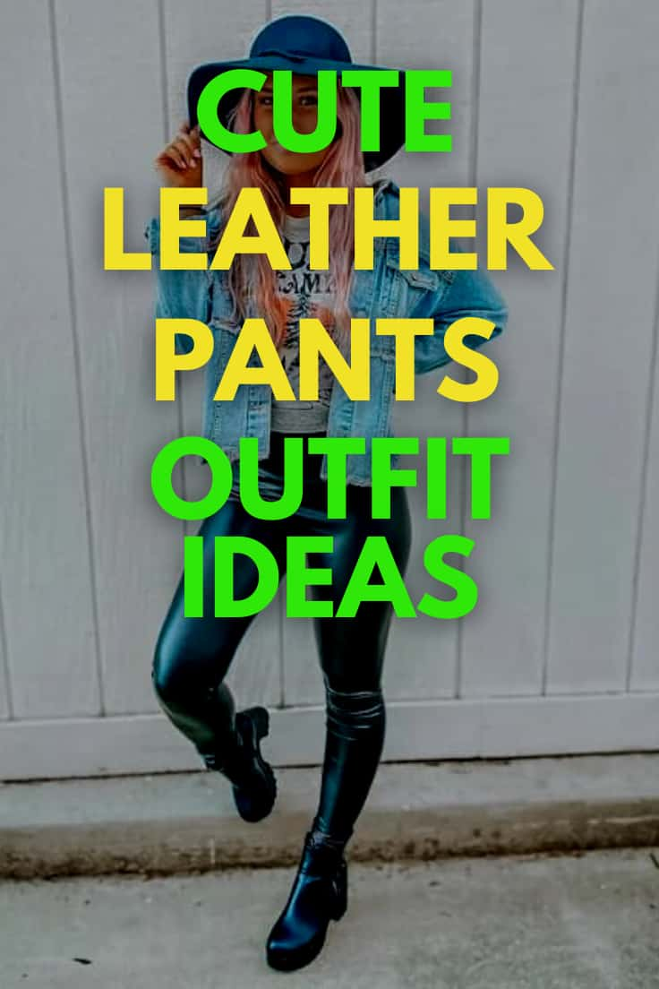 Cute Leather Pants Outfit Ideas